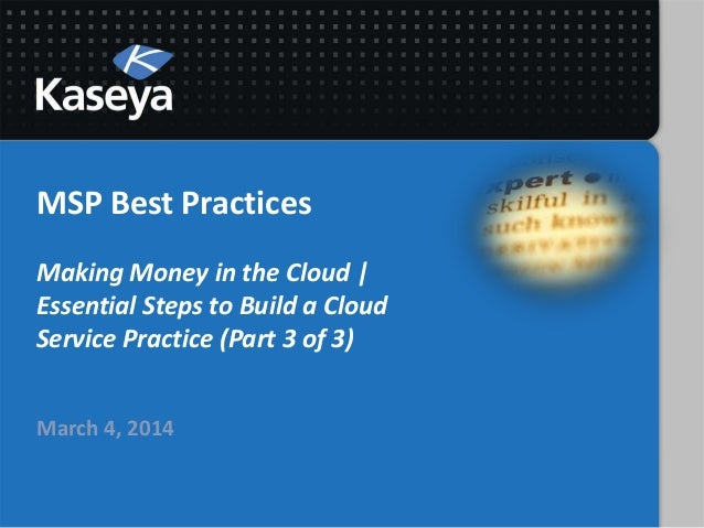 MSP Best Practices Making Money in the Cloud | Essential Steps to Build a Cloud Service Practice (Part 3 of 3) March 4, 20...