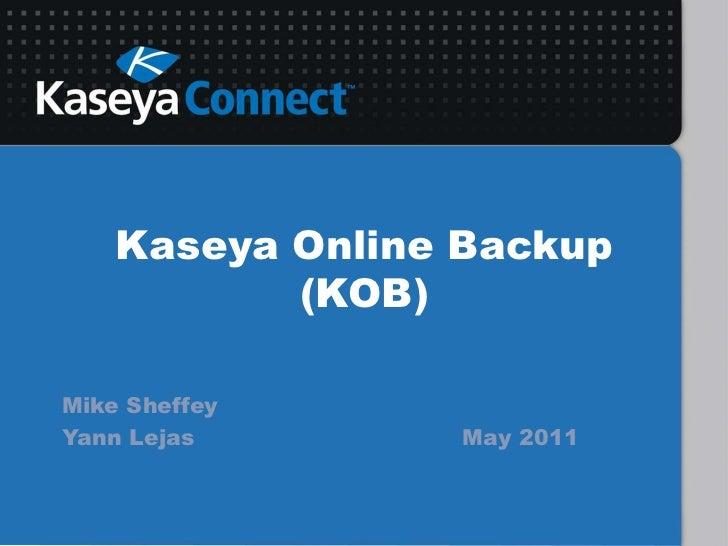 Kaseya Online Backup (KOB)<br />Mike Sheffey<br />Yann LejasMay 2011<br />