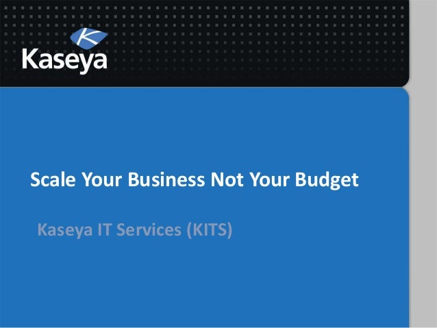 Scale Your Business Not Your BudgetKaseya IT Services (KITS)