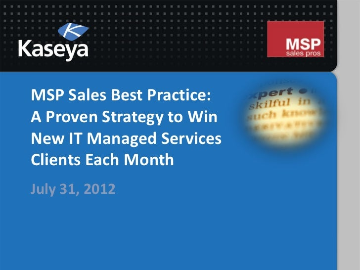 MSP Sales Best Practice:A Proven Strategy to WinNew IT Managed ServicesClients Each MonthJuly 31, 2012