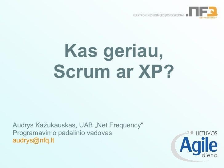 """Kas geriau, Scrum ar XP? Audrys Kažukauskas, UAB """"Net Frequency"""" Programavimo padalinio vadovas [email_address]"""