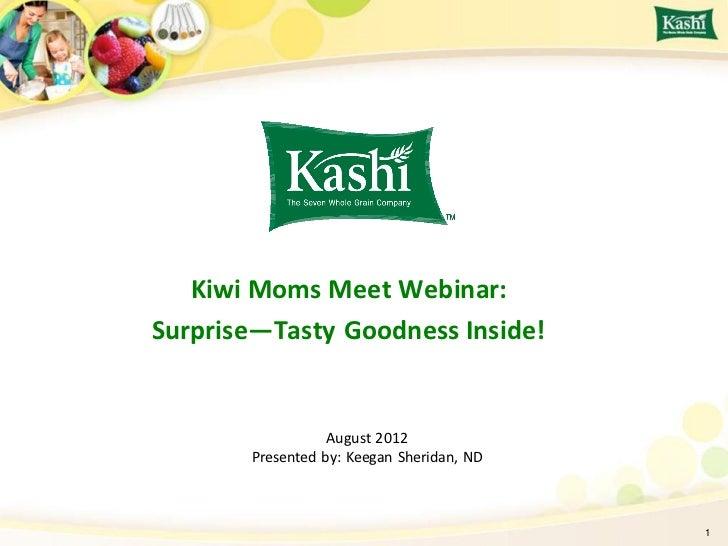Kiwi Moms Meet Webinar:Surprise—Tasty Goodness Inside!                  August 2012       Presented by: Keegan Sheridan, N...