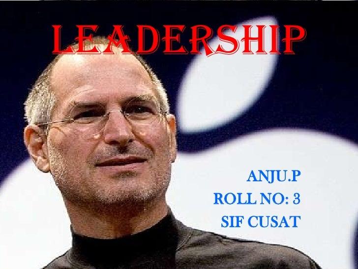 LEADERSHIP           ANJU.P      ROLL NO: 3       SIF CUSAT