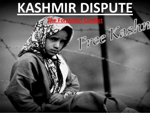 KASHMIR DISPUTE   The Forgotten Conflict