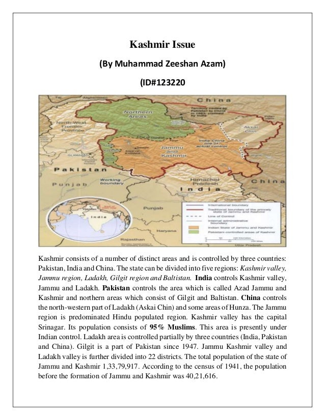 Kashmir Issue (By Muhammad Zeeshan Azam) (ID#123220 Kashmir consists of a number of distinct areas and is controlled by th...