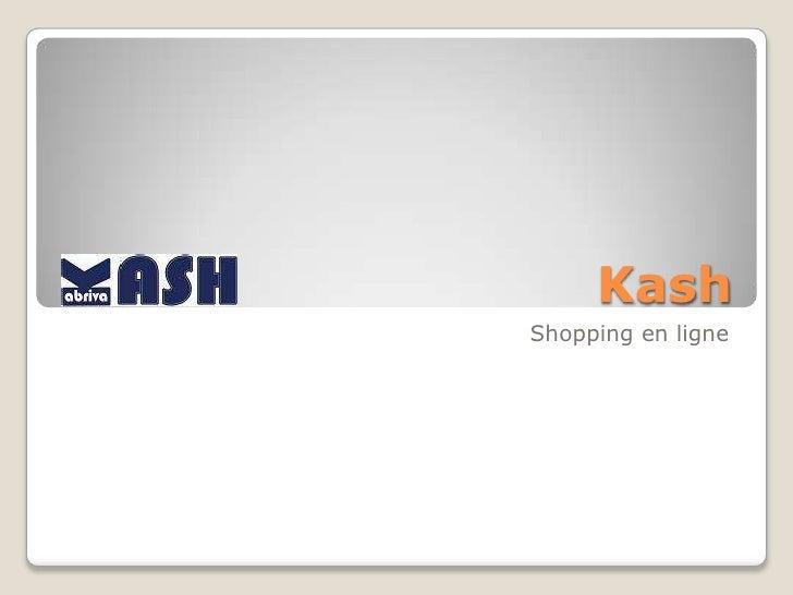 Kash<br /> Shopping en ligne<br />