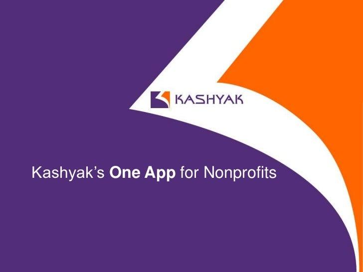 Kashyak's One App for Nonprofits           © 2012 KASHYAK, LLC. - Confidential
