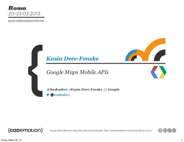 Kasia Derc-Fenske                       Google Maps Mobile APIs                       @kaskaderc +Kasia Derc-Fenske // Goo...