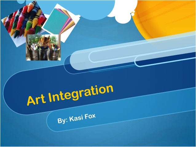 Why Art Integration?Teachers like art integration because it ..  Is hands on,  enables children to be creative,  works wit...