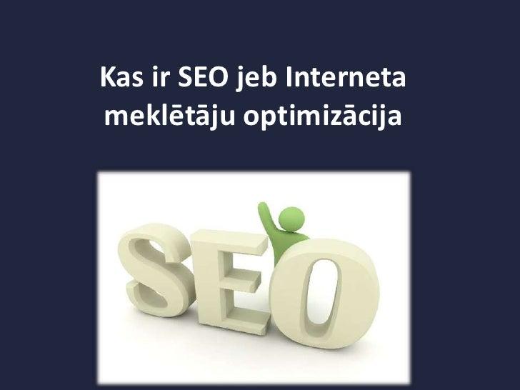 Kas ir seo jeb interneta meklētāju optimizācija