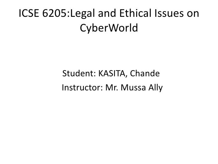 ICSE 6205:Legal and Ethical Issues on            CyberWorld        Student: KASITA, Chande        Instructor: Mr. Mussa Ally