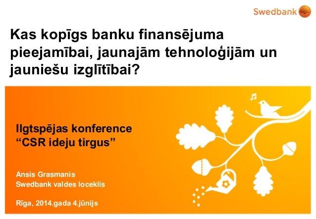 Kas kopīgs banku finansējuma pieejamībai, jaunajām tehnoloģijām un jauniešu izglītībai?