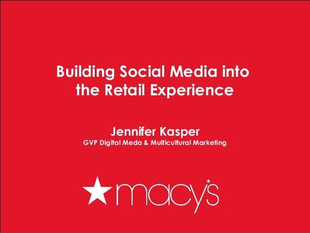 1Building Social Media intothe Retail ExperienceJennifer KasperGVP Digital Meda & Multicultural Marketing