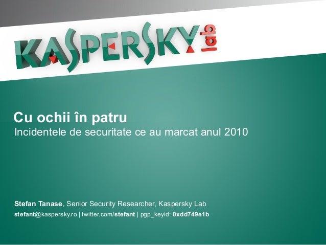 Stefan Tanase, Senior Security Researcher, Kaspersky Lab stefant@kaspersky.ro | twitter.com/stefant | pgp_keyid: 0xdd749e1...