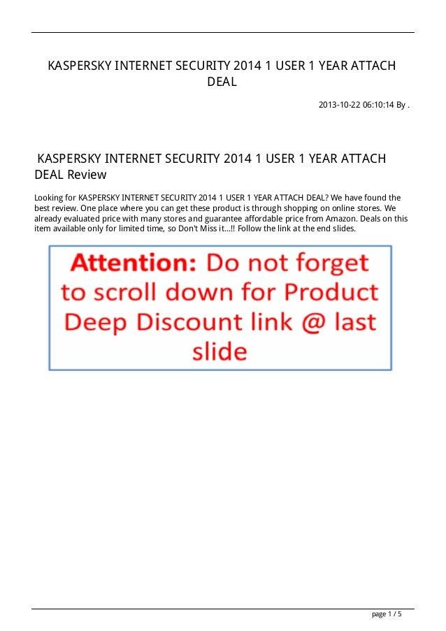KASPERSKY INTERNET SECURITY 2014 1 USER 1 YEAR ATTACH DEAL 2013-10-22 06:10:14 By .  KASPERSKY INTERNET SECURITY 2014 1 US...