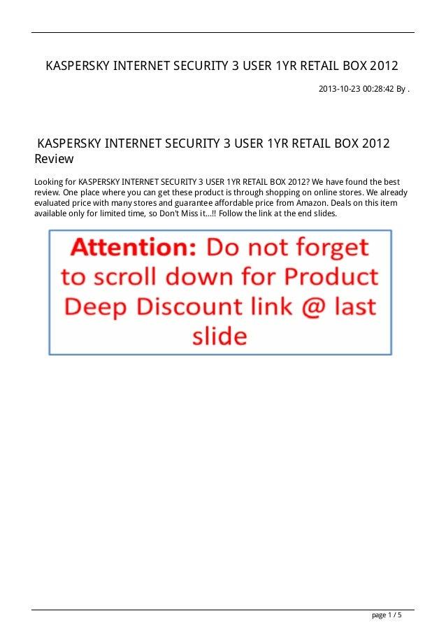 KASPERSKY INTERNET SECURITY 3 USER 1YR RETAIL BOX 2012 2013-10-23 00:28:42 By .  KASPERSKY INTERNET SECURITY 3 USER 1YR RE...