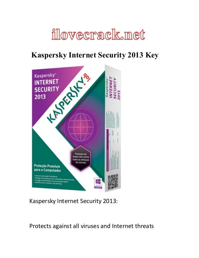 Kaspersky Internet Security 2013 Key Kaspersky Internet Security 2013: Protects against all viruses and Internet threats