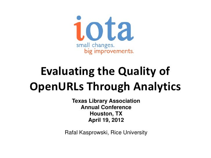 Evaluating the Quality ofOpenURLs Through Analytics        Texas Library Association           Annual Conference          ...