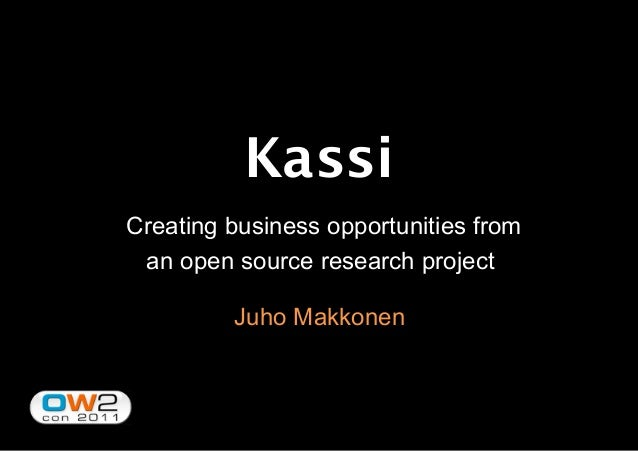 Kassi Creating business opportunities from an open source research project Juho Makkonen