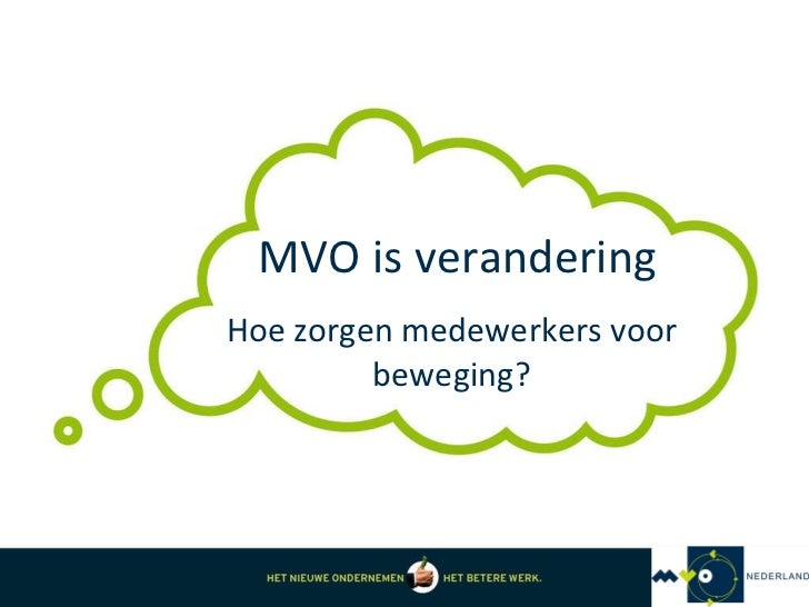MVO is verandering. Hoe zorgen werknemers voor beweging? Kasteel seminar SBI 4 4-2011