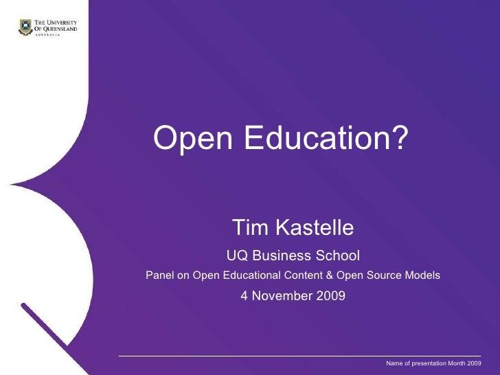 Open Education? Tim Kastelle UQ Business School Panel on Open Educational Content & Open Source Models 4 November 2009