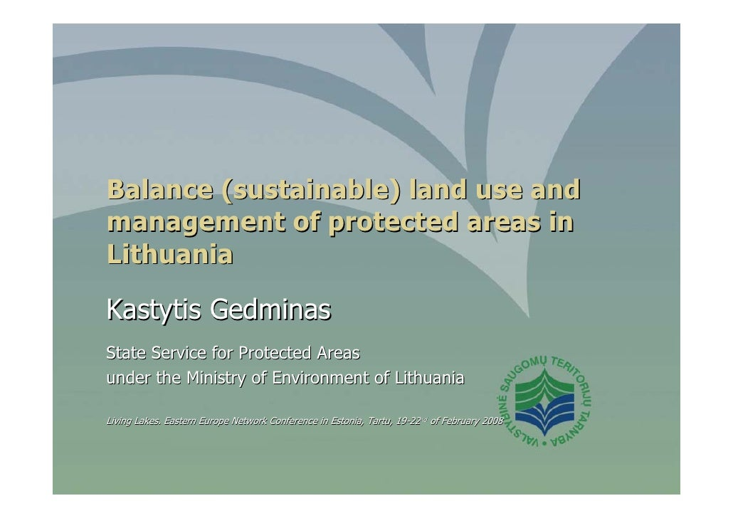 Balance (sustainable) land use andmanagement of protected areas inLithuaniaKastytis GedminasState Service for Protected Ar...