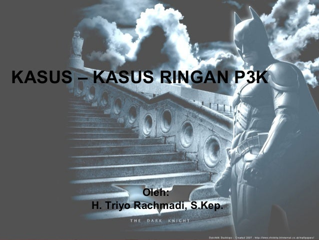 KASUS – KASUS RINGAN P3K    Kasus-kasus Ringan P3K                   oleh :     H. Triyo Rachmadi, S.Kep.                 ...