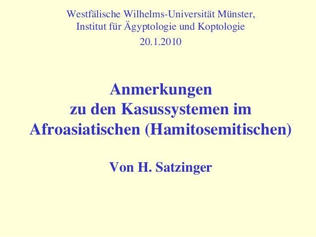 Anmerkungen zu den Kasussystemen im Afroasiatischen (Hamitosemitischen)  Von H. Satzinger Westfälische Wilhelms-Universitä...