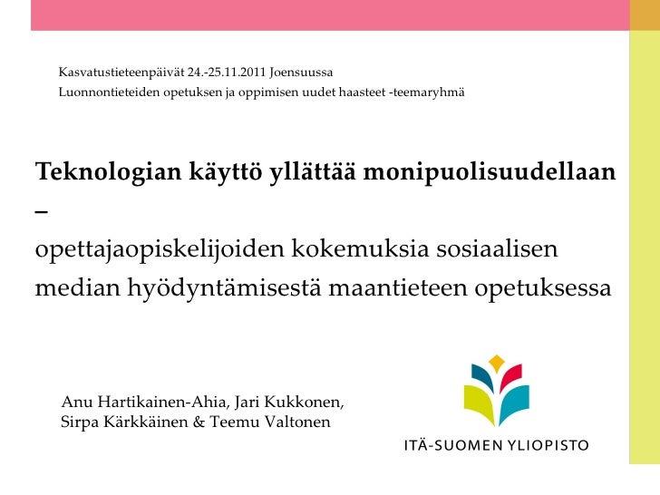 Kasvatustieteenpäivät 24.-25.11.2011 Joensuussa Luonnontieteiden opetuksen ja oppimisen uudet haasteet -teemaryhmäTeknolog...