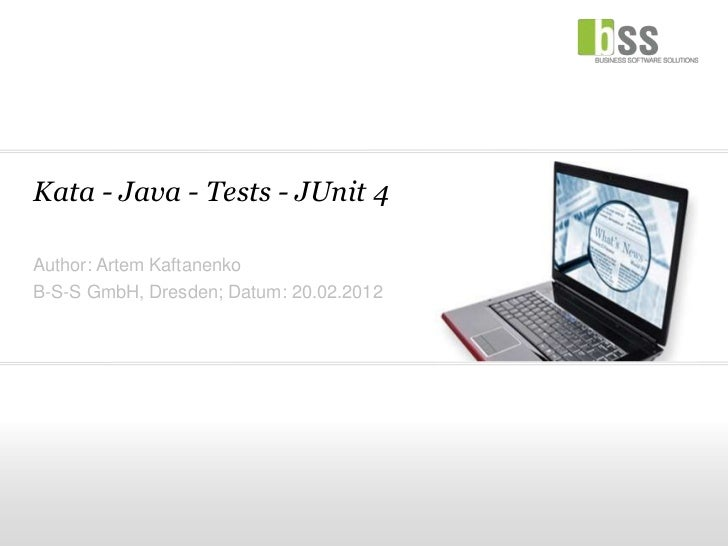 Kata - Java - Tests - JUnit 4Author: Artem KaftanenkoB-S-S GmbH, Dresden; Datum: 20.02.2012