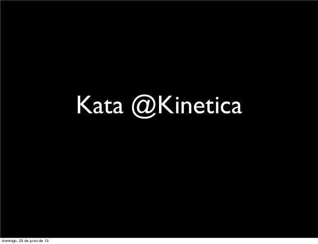 Kata @Kineticadomingo, 23 de junio de 13