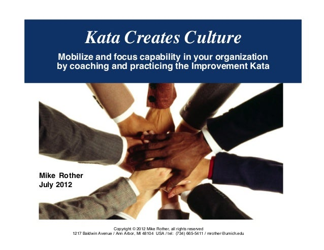 © Mike Rother TOYOTA KATA1KATA CREATES CULTUREKata Creates CultureMobilize and focus capability in your organizationby coa...