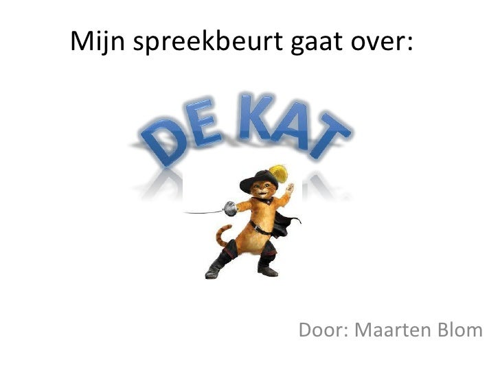 Mijn spreekbeurt gaat over:<br />De kat<br />Door: Maarten Blom<br />