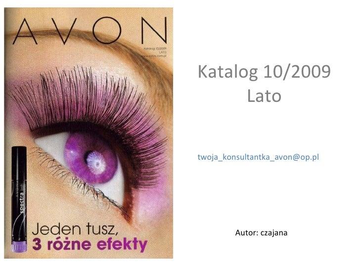 Katalog 10/2009       Lato  twoja_konsultantka_avon@op.pl              Autor: czajana