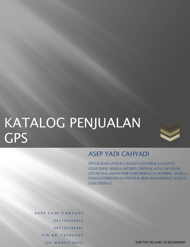 KATALOG PENJUALAN GPS A S E P Y A D I C A H Y A D I 0 8 1 3 2 3 2 6 4 2 6 2 0 8 7 7 4 3 5 9 6 9 5 5 P I N B B : 7 4 7 D C ...