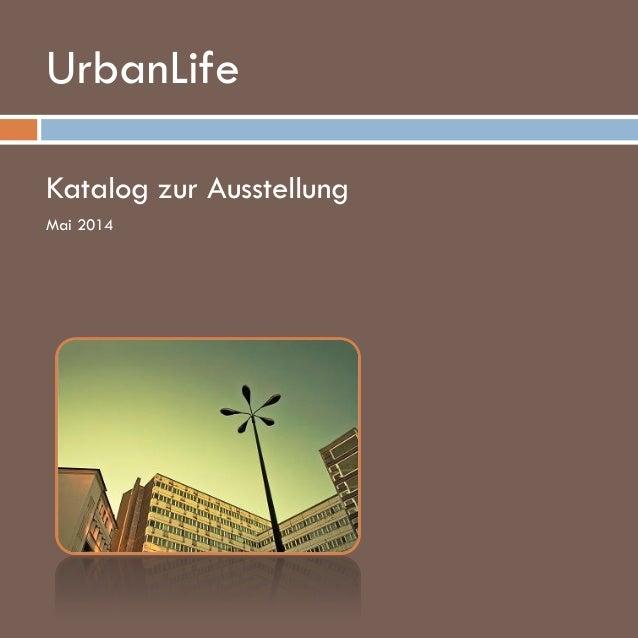 UrbanLife www.kellerbrandt.de Katalog zur Ausstellung Mai 2014