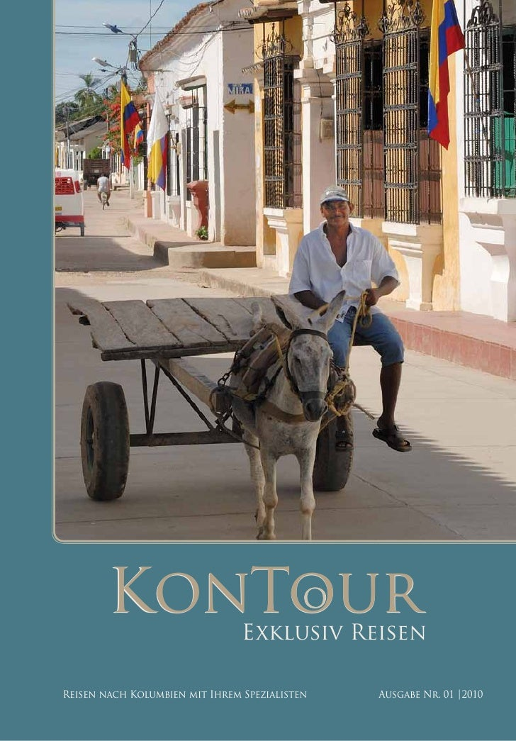 KonTour                 Exklusiv Reisen  Reisen nach Kolumbien mit Ihrem Spezialisten   Ausgabe Nr. 01 |2010