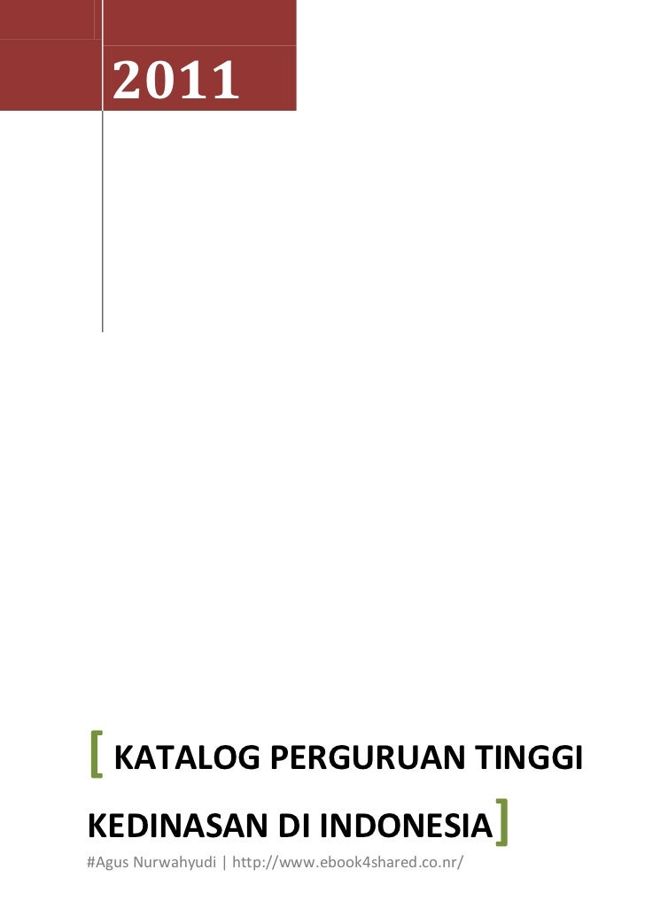 2011[ KATALOG PERGURUAN TINGGIKEDINASAN DI INDONESIA]#Agus Nurwahyudi | http://www.ebook4shared.co.nr/