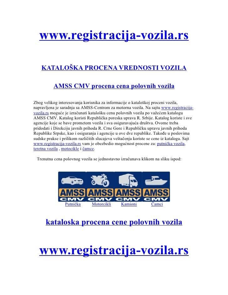 www.registracija-vozila.rs      KATALOŠKA PROCENA VREDNOSTI VOZILA             AMSS CMV procena cena polovnih vozila  Zbog...