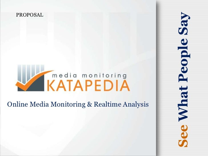 Propierty of Katapedia.com<br />PROPOSAL<br />SeeWhat People Say<br />Online Media Monitoring & Realtime Analysis<br />