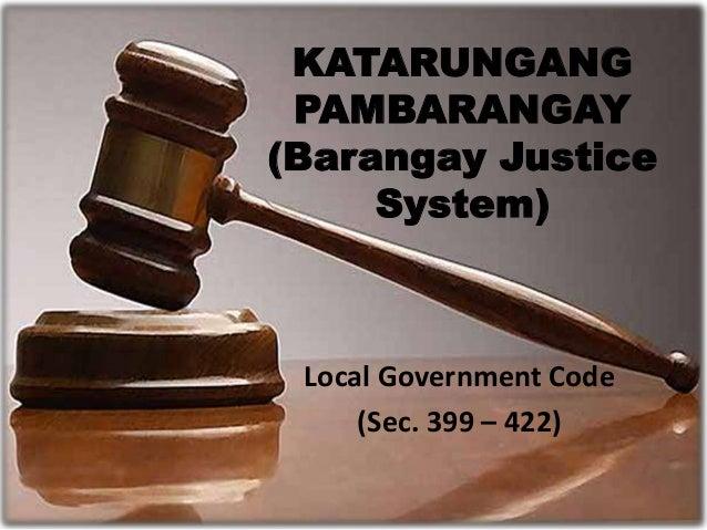KATARUNGANG PAMBARANGAY (Barangay Justice System) Local Government Code (Sec. 399 – 422)