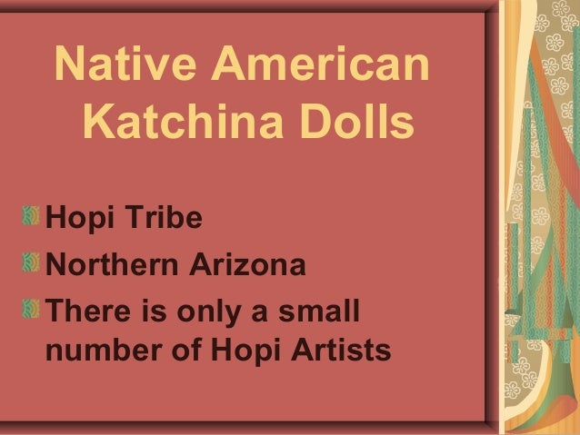 Native American Katchina DollsHopi TribeNorthern ArizonaThere is only a smallnumber of Hopi Artists