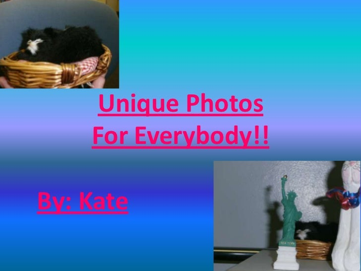 Unique Photos    For Everybody!!By: Kate
