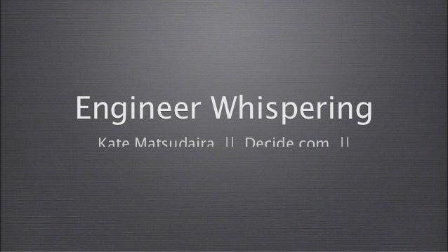Kate Matsudaira - Engineer Whispering - SIC2012