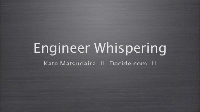 Kate Matsudaira - Engineer Whispering - SIC2012