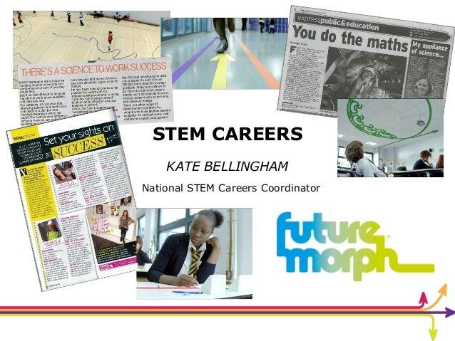 STEM CAREERS KATE BELLINGHAM National STEM Careers Coordinator