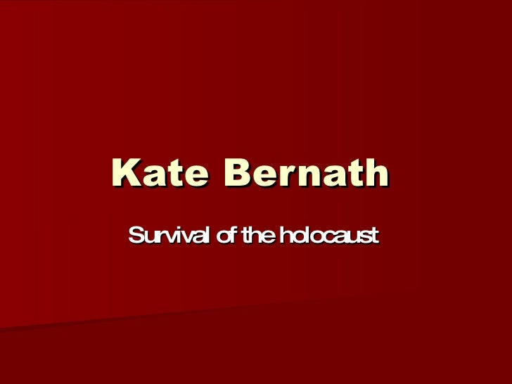 Kate Bernath   Survival of the holocaust