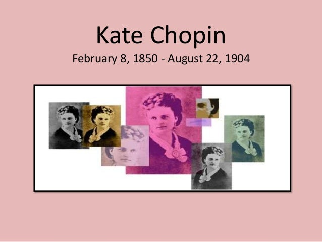 Kate ChopinFebruary 8, 1850 - August 22, 1904