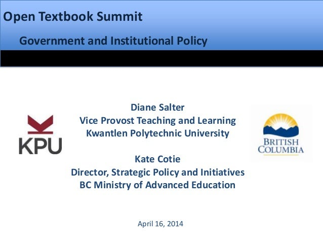 Open Textbook Summit Government and Institutional Policy Diane Salter Vice Provost Teaching and Learning Kwantlen Polytech...