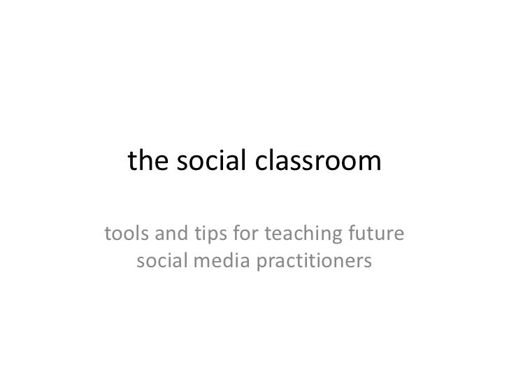 the social classroom<br />tools and tips for teaching future social media practitioners <br />
